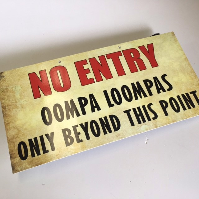 SIG0721 SIGN, Willy Wonka - No Entry Oompa Loompas 50cm x 25cmH $18.75