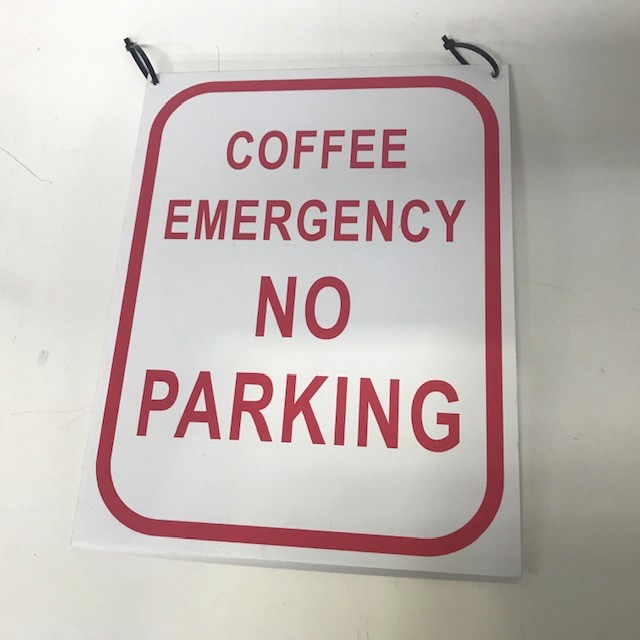 SIG0751 SIGN - Coffee Emergency No Parking 30 x 38cm $5
