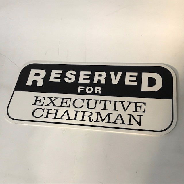 SIG0803 SIGN, Parking - Reserved for Executive Chairman $12.50